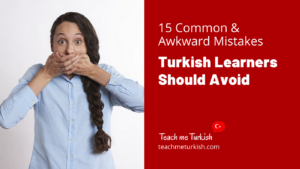 15 Common & Awkward Mistakes Turkish Learners Should Avoid