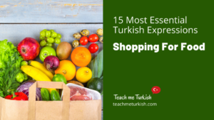 15 Most Essential Turkish Expressions Shopping For Food
